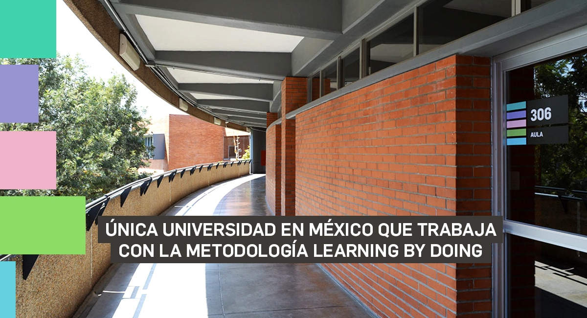 Única Universidad En México Que Trabaja Con La Metodología Learning By Doing