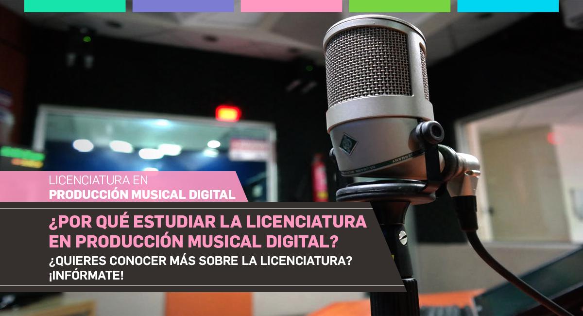 ¿Por Qué Estudiar La Licenciatura En Producción Musical Digital?