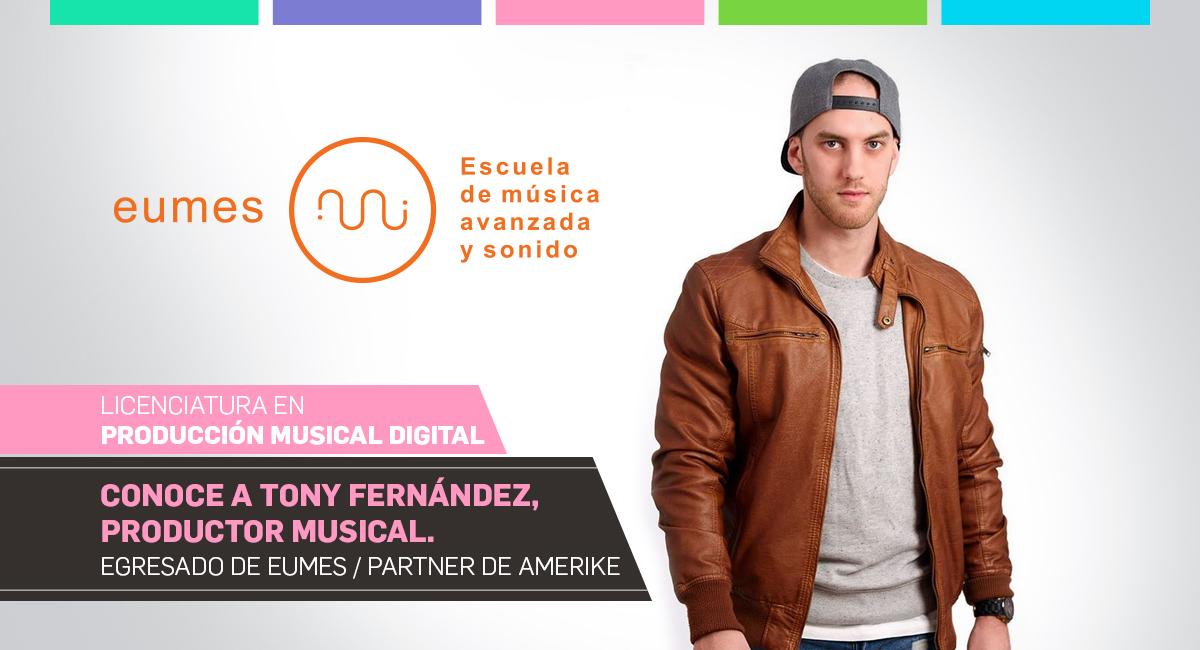 Conoce A Tony Fernández, Productor Musical. Egresado De EUMES, Partner De Amerike