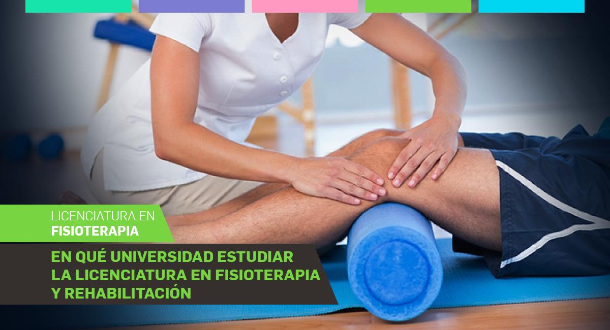 En Qué Universidad Estudiar La Licenciatura En Fisioterapia Y Rehabilitación