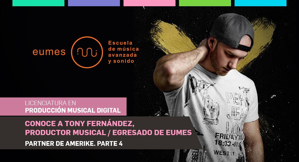 Conoce A Tony Fernández, Productor Musical. Egresado De EUMES, Partner De Amerike. Parte 4