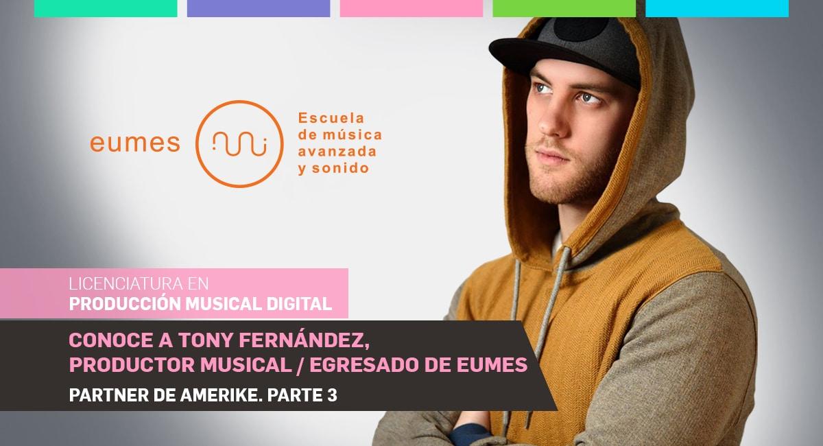 Conoce A Tony Fernández, Productor Musical. Egresado De EUMES, Partner De Amerike. Parte 3